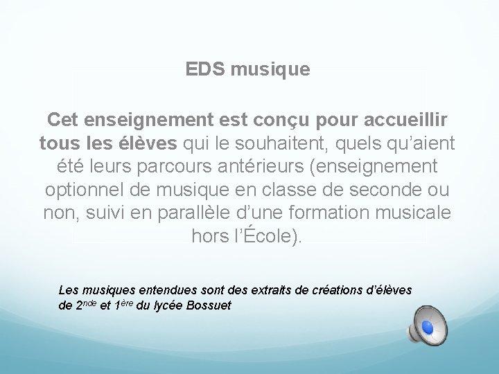 EDS musique Cet enseignement est conçu pour accueillir tous les élèves qui le souhaitent,