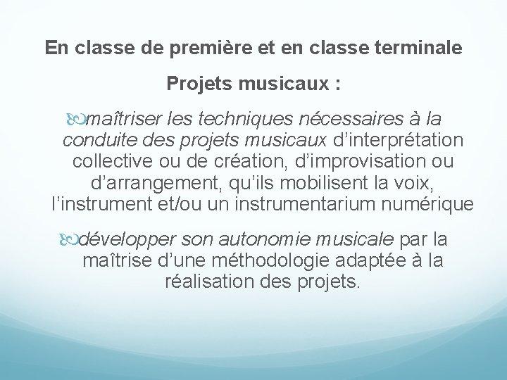 En classe de première et en classe terminale Projets musicaux : maîtriser les techniques