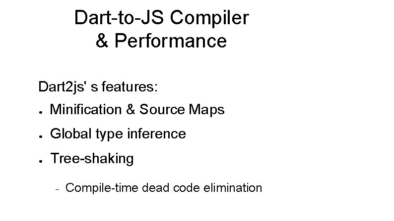 Dart-to-JS Compiler & Performance Dart 2 js' s features: ● Minification & Source Maps