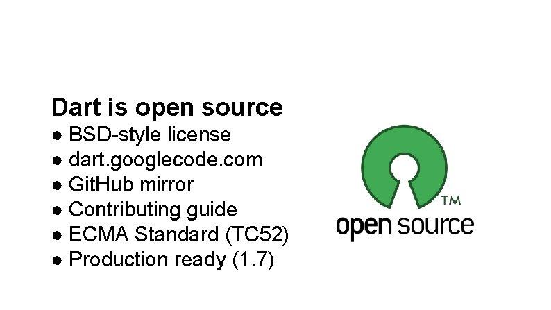 Dart is open source ● BSD-style license ● dart. googlecode. com ● Git. Hub