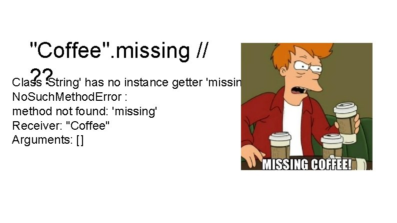 """""""Coffee"""". missing // ? ? 'String' has no instance getter 'missing'. Class No. Such."""