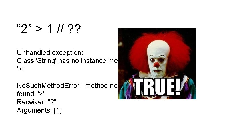 """"""" 2"""" > 1 // ? ? Unhandled exception: Class 'String' has no instance"""