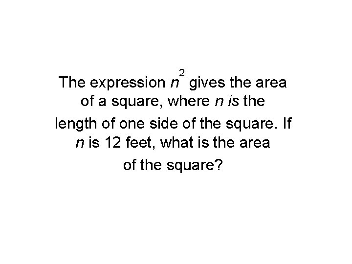 2 The expression n gives the area of a square, where n is the