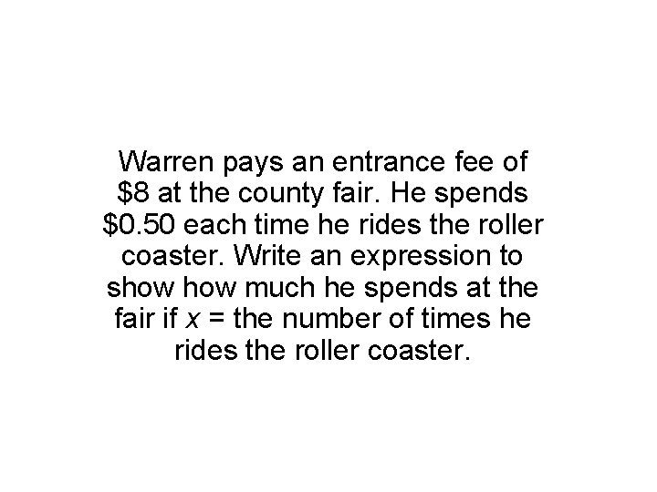 Warren pays an entrance fee of $8 at the county fair. He spends $0.