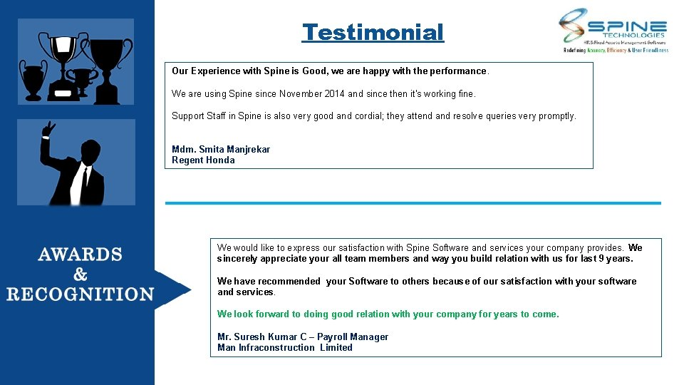 Testimonial Our Experience with Spine is Good, we are happy with the performance. We