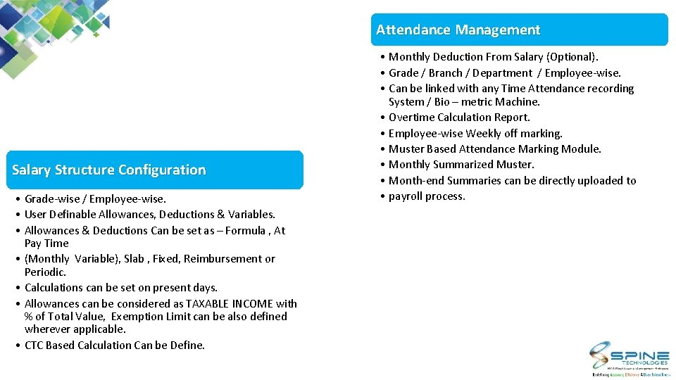 Attendance Management Salary Structure Configuration • Grade-wise / Employee-wise. • User Definable Allowances, Deductions