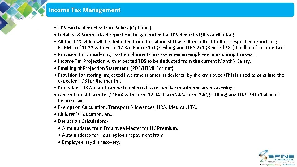 Income Tax Management • TDS can be deducted from Salary (Optional). • Detailed &