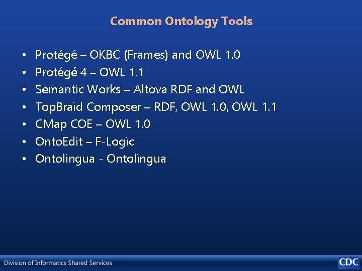 Common Ontology Tools • • Protégé – OKBC (Frames) and OWL 1. 0 Protégé