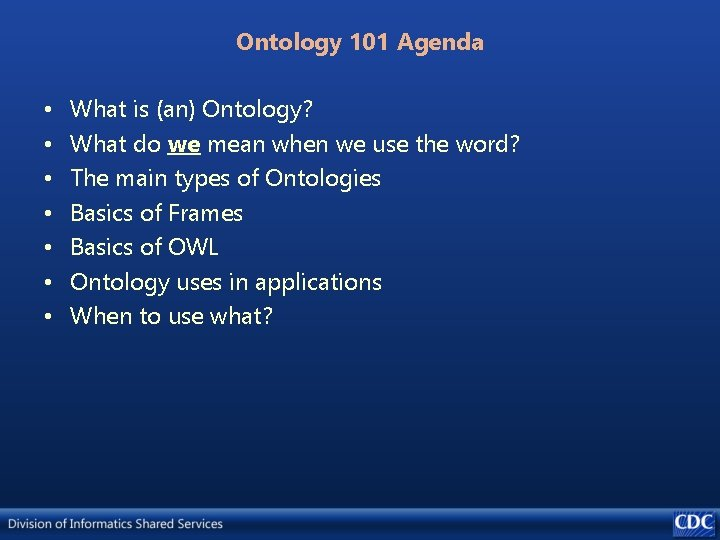 Ontology 101 Agenda • • What is (an) Ontology? What do we mean when