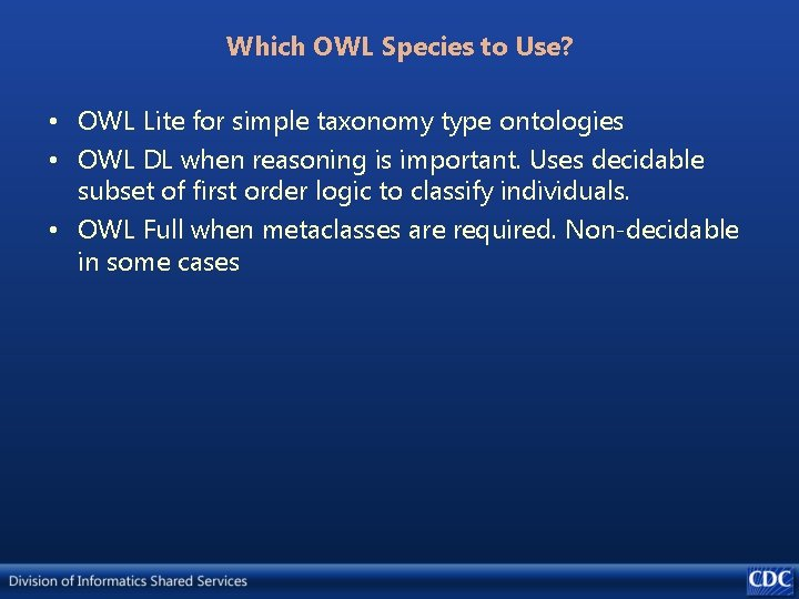 Which OWL Species to Use? • OWL Lite for simple taxonomy type ontologies •