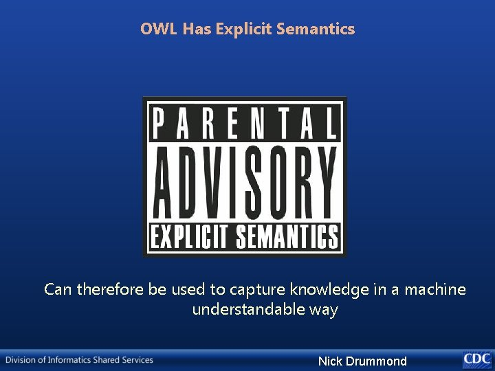 OWL Has Explicit Semantics Can therefore be used to capture knowledge in a machine