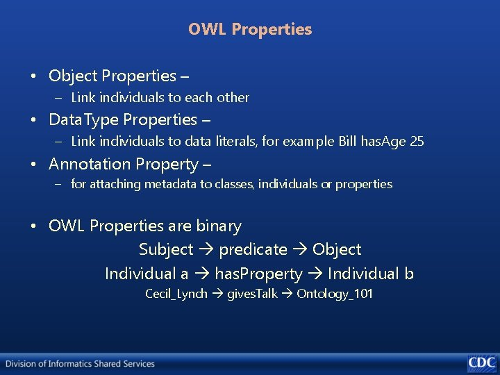 OWL Properties • Object Properties – – Link individuals to each other • Data.