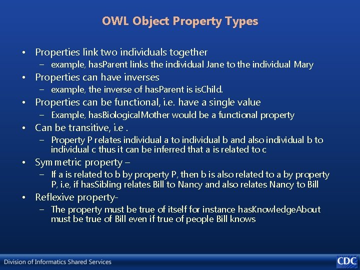 OWL Object Property Types • Properties link two individuals together – example, has. Parent