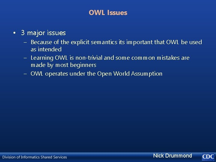 OWL Issues • 3 major issues – Because of the explicit semantics its important