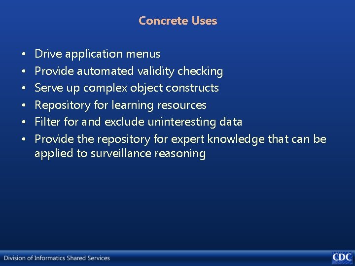 Concrete Uses • • • Drive application menus Provide automated validity checking Serve up