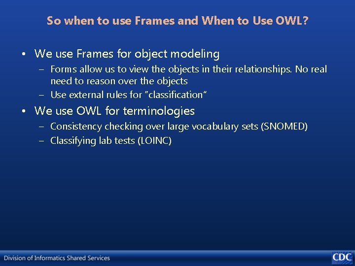 So when to use Frames and When to Use OWL? • We use Frames