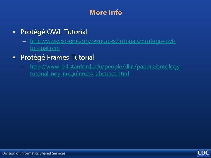 More Info • Protégé OWL Tutorial – http: //www. co-ode. org/resources/tutorials/protege-owltutorial. php • Protégé
