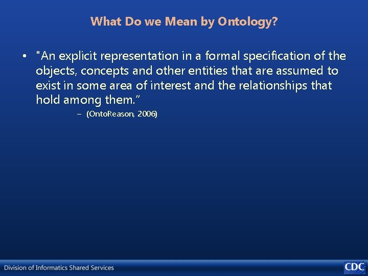 """What Do we Mean by Ontology? • """"An explicit representation in a formal specification"""