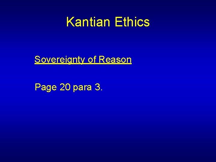 Kantian Ethics Sovereignty of Reason Page 20 para 3.