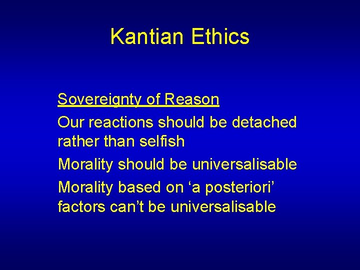 Kantian Ethics Sovereignty of Reason Our reactions should be detached rather than selfish Morality