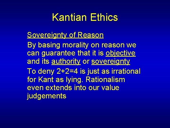 Kantian Ethics Sovereignty of Reason By basing morality on reason we can guarantee that