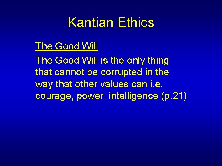 Kantian Ethics The Good Will is the only thing that cannot be corrupted in