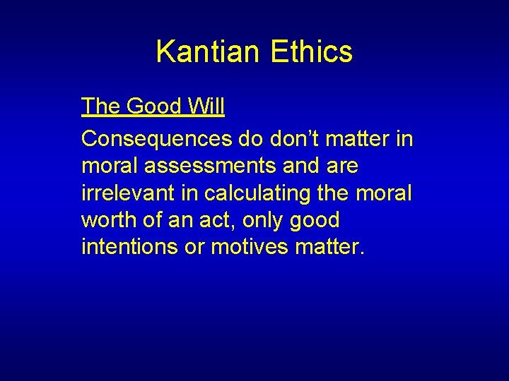 Kantian Ethics The Good Will Consequences do don't matter in moral assessments and are