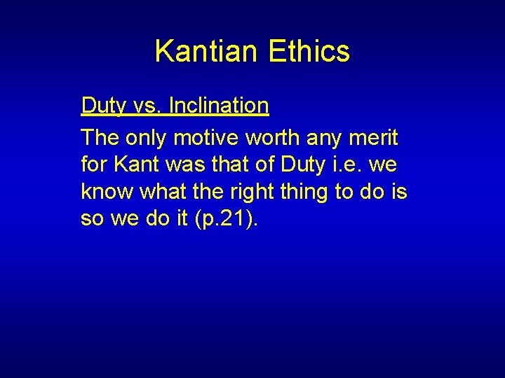 Kantian Ethics Duty vs. Inclination The only motive worth any merit for Kant was
