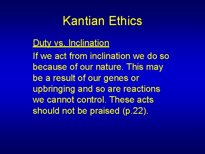 Kantian Ethics Duty vs. Inclination If we act from inclination we do so because