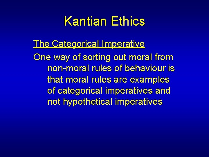 Kantian Ethics The Categorical Imperative One way of sorting out moral from non-moral rules