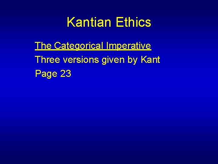 Kantian Ethics The Categorical Imperative Three versions given by Kant Page 23