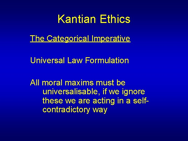 Kantian Ethics The Categorical Imperative Universal Law Formulation All moral maxims must be universalisable,