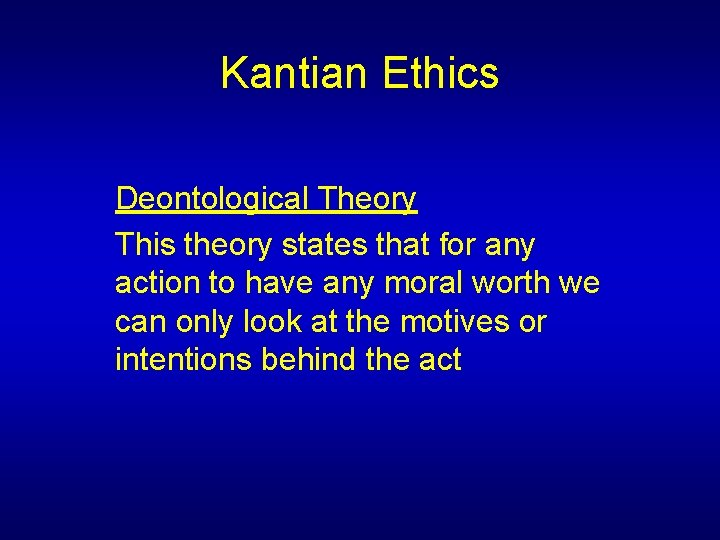 Kantian Ethics Deontological Theory This theory states that for any action to have any