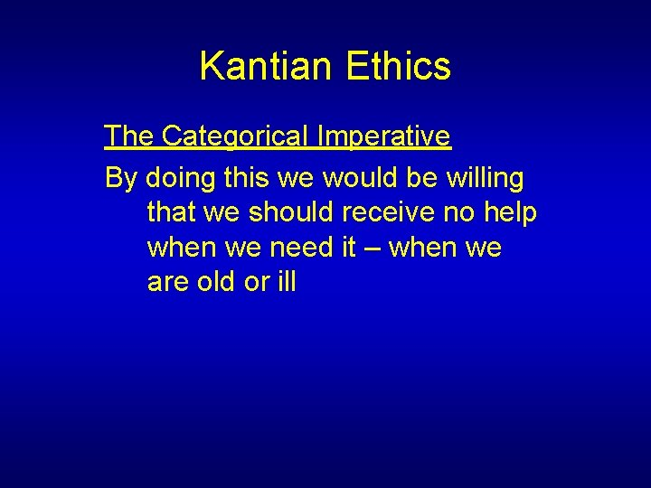 Kantian Ethics The Categorical Imperative By doing this we would be willing that we