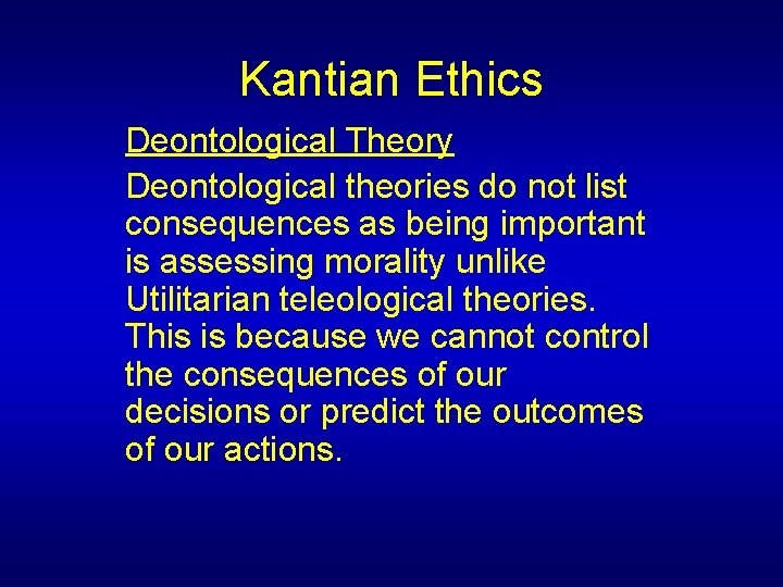Kantian Ethics Deontological Theory Deontological theories do not list consequences as being important is