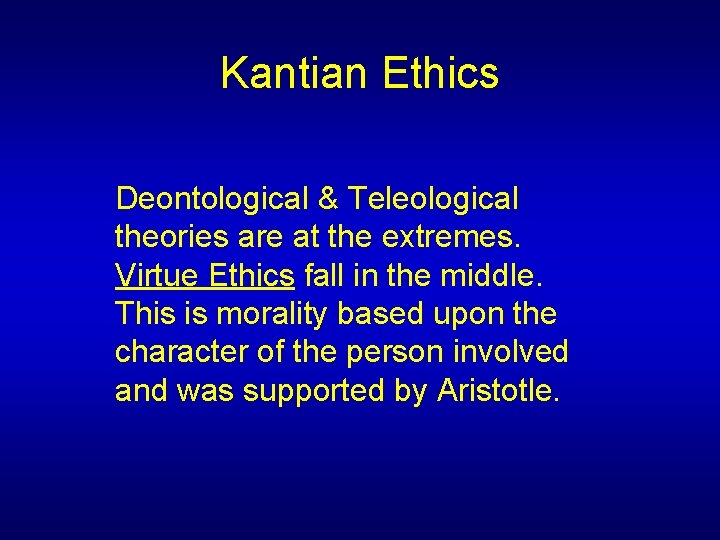 Kantian Ethics Deontological & Teleological theories are at the extremes. Virtue Ethics fall in
