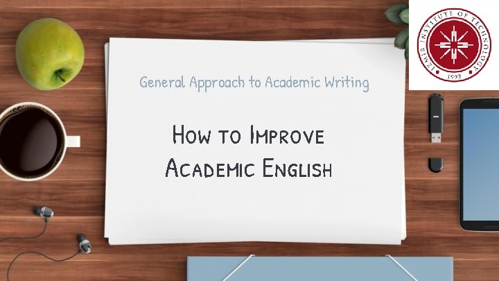 General Approach to Academic Writing How to Improve Academic English