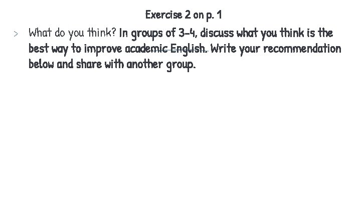 Exercise 2 on p. 1 > What do you think? In groups of 3