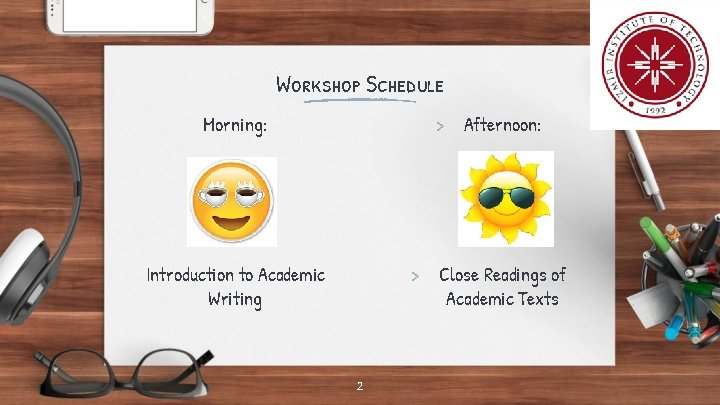 Workshop Schedule Morning: > Introduction to Academic Writing > 2 Afternoon: Close Readings of