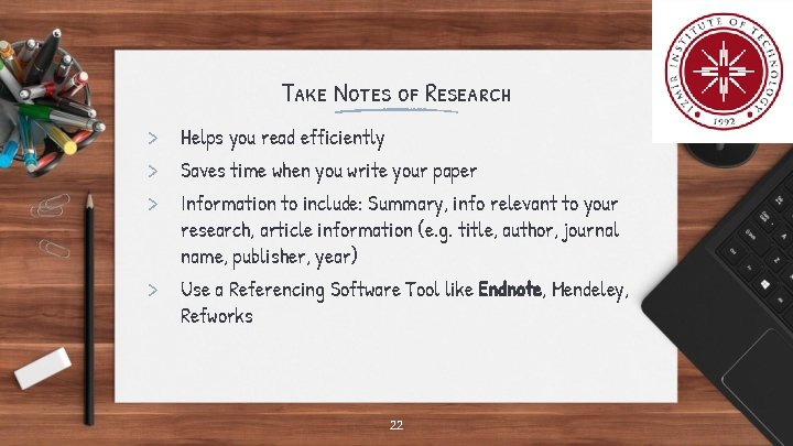 Take Notes of Research > Helps you read efficiently > Saves time when you