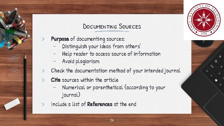 Documenting Sources > Purpose of documenting sources: - Distinguish your ideas from others' -
