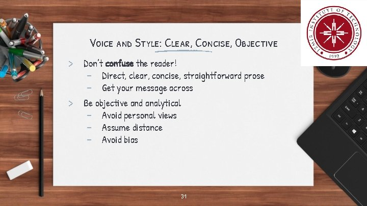 Voice and Style: Clear, Concise, Objective > Don't confuse the reader! - Direct, clear,