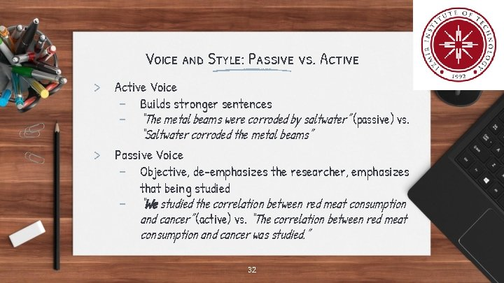 Voice and Style: Passive vs. Active > Active Voice - Builds stronger sentences -
