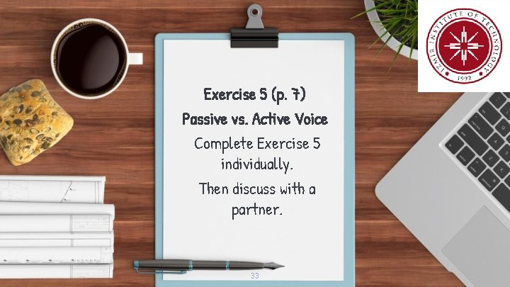 Exercise 5 (p. 7) Passive vs. Active Voice Complete Exercise 5 individually. Then discuss