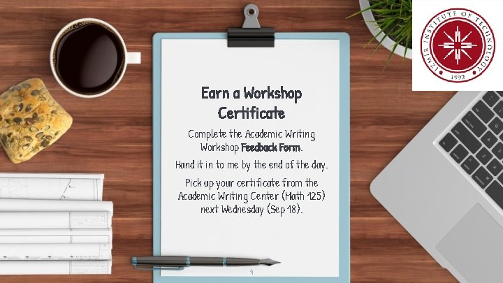 Earn a Workshop Certificate Complete the Academic Writing Workshop Feedback Form. Hand it in
