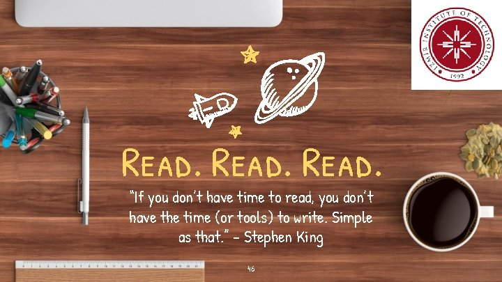 """Read. """"If you don't have time to read, you don't have the time (or"""