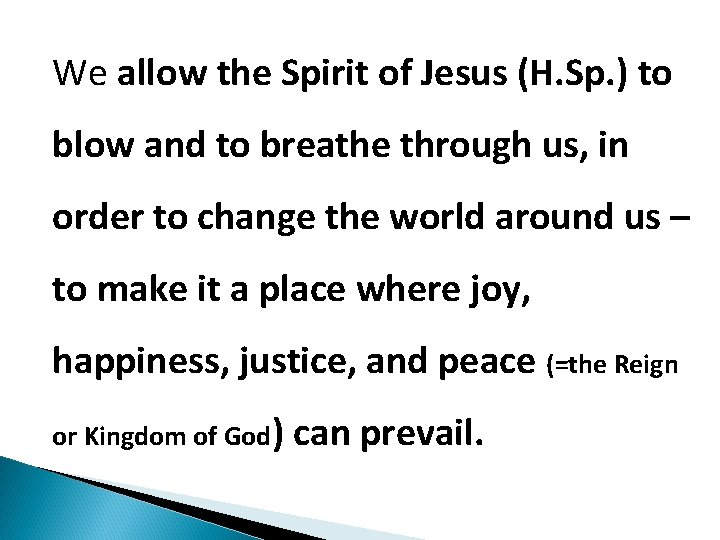 We allow the Spirit of Jesus (H. Sp. ) to blow and to breathe