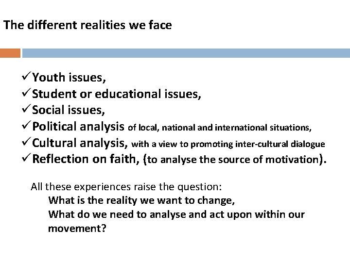 The different realities we face üYouth issues, üStudent or educational issues, üSocial issues, üPolitical