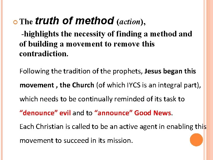 The truth of method (action), -highlights the necessity of finding a method and