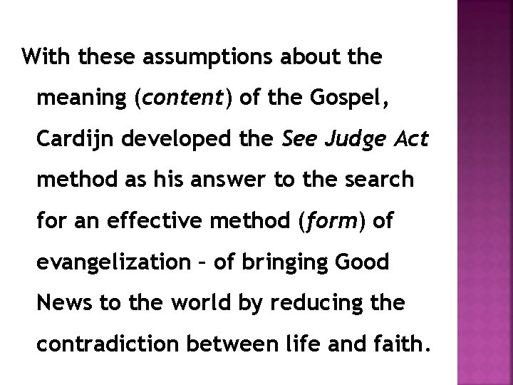 With these assumptions about the meaning (content) of the Gospel, Cardijn developed the See